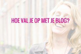 hoe val je op met je blog