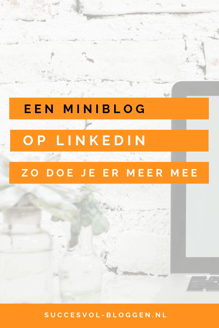 Een miniblog op Linkedin, zo doe je er meer mee.| Succesvol-Bloggen.nl | linkedin | socialmedia | blog