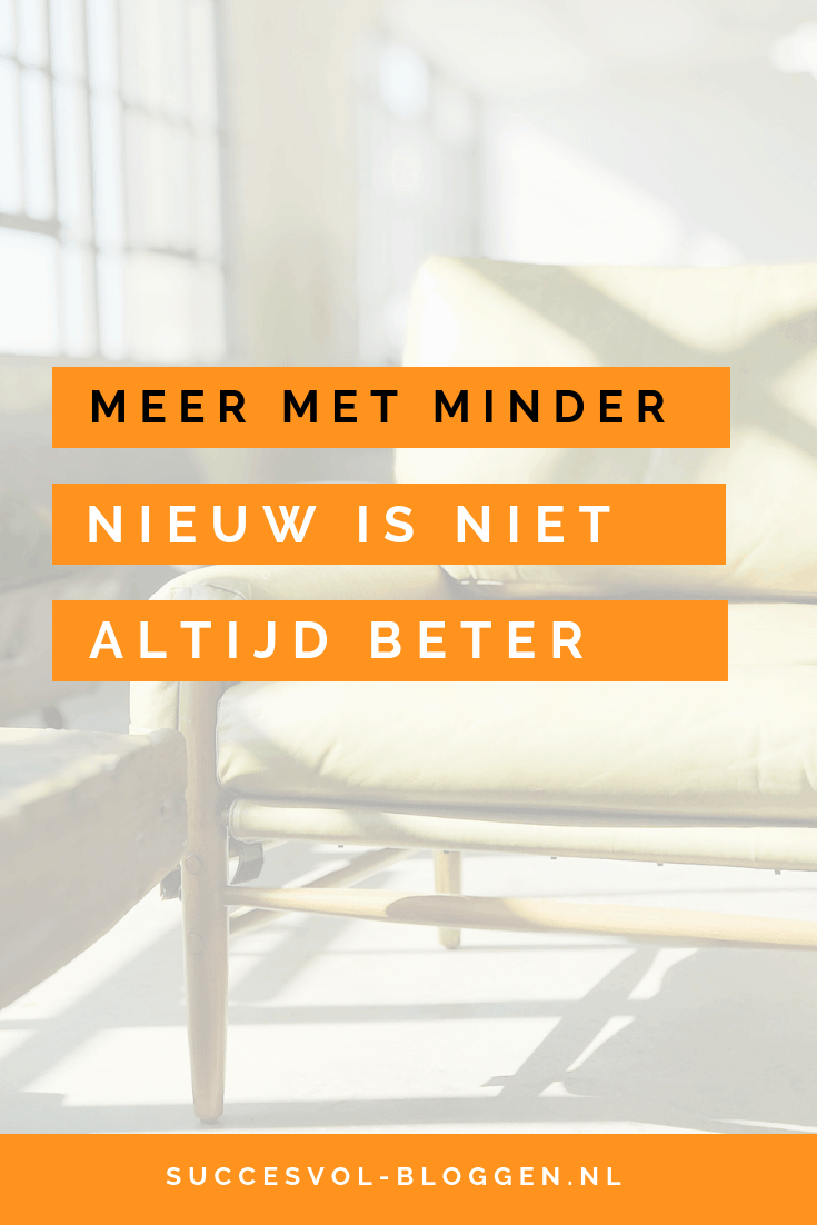 Meer met minder doen. Nieuw is niet altijd beter. | Succesvol-Bloggen.nl | tijdbesparing | contentstrategie | contentplanning | content | blog