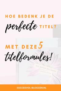 Hoe bedenk je de perfecte titel? Met deze 5 titelformules! Succesvol-Bloggen.nl #titel #titelformules #titelformule