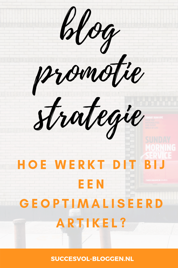 Blog promotie strategie bij een geoptimaliseerd artikel, hoe werkt dat? succesvol-bloggen.nl | blogtip |bloggen | tip | strategie | blog promotie | blogcoach