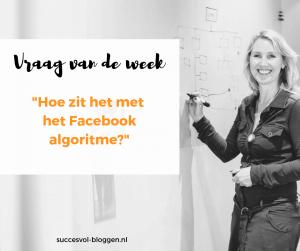 Vraag van de week : hoe zit het met het Facebook algoritme| Succesvol-Bloggen.nl | content | onlinecommunicatie