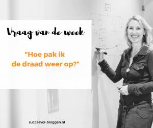 vraag van de week hoe pak ik de draad weer op | Succesvol-Bloggen.nl | content | onlinecommunicatie
